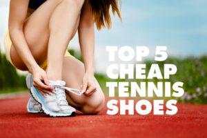 Top 5 Cheap Tennis Shoes