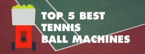top-5-best-tennis-ball-machines-2017