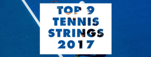 top 9 best tennis strings 2017