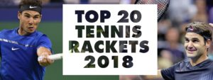 top 20 best tennis racquets 2018